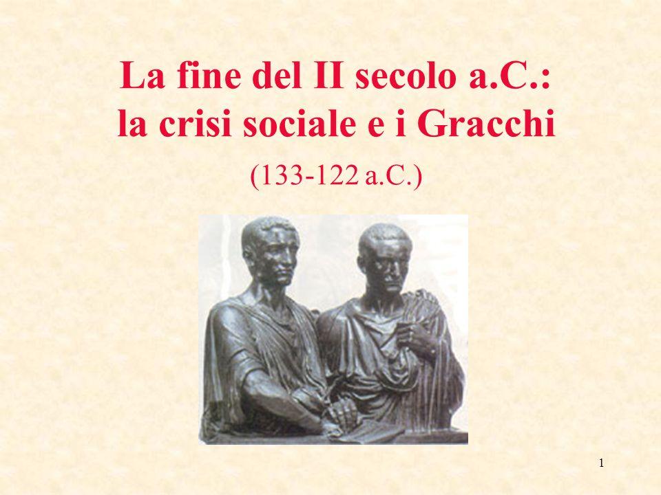 1 La fine del II secolo a.C.: la crisi sociale e i Gracchi (133-122 a.C.)