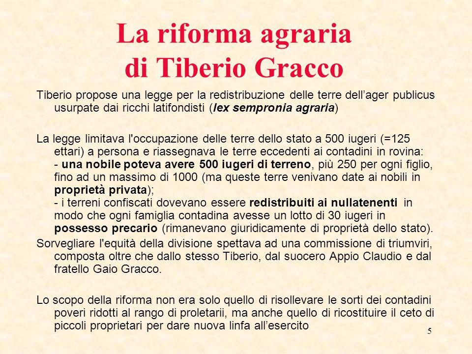 5 Tiberio propose una legge per la redistribuzione delle terre dellager publicus usurpate dai ricchi latifondisti (lex sempronia agraria) La legge lim