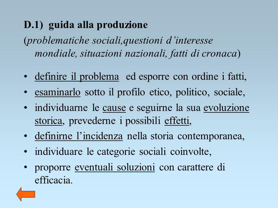 D.1) guida alla produzione (problematiche sociali,questioni dinteresse mondiale, situazioni nazionali, fatti di cronaca) definire il problema ed espor
