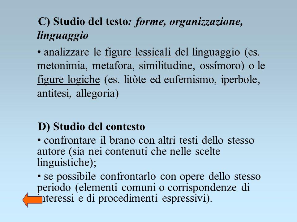 C) Studio del testo: forme, organizzazione, linguaggio analizzare le figure lessicali del linguaggio (es. metonimia, metafora, similitudine, ossímoro)