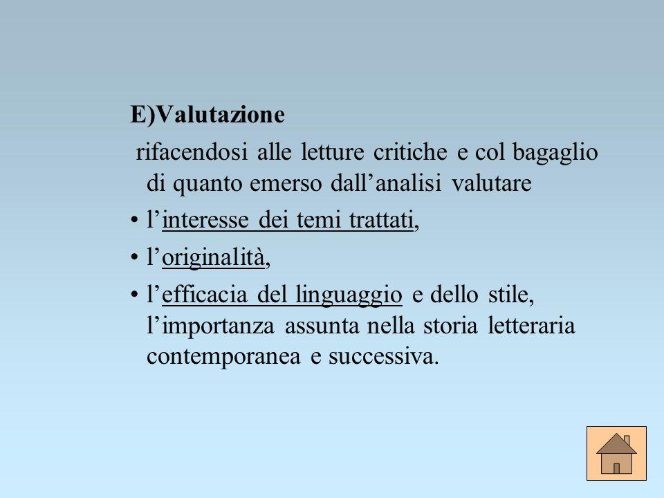 E)Valutazione rifacendosi alle letture critiche e col bagaglio di quanto emerso dallanalisi valutare linteresse dei temi trattati, loriginalità, leffi