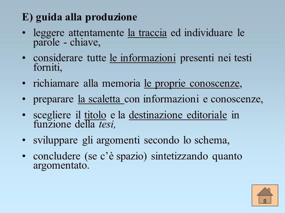 E) guida alla produzione leggere attentamente la traccia ed individuare le parole - chiave, considerare tutte le informazioni presenti nei testi forni