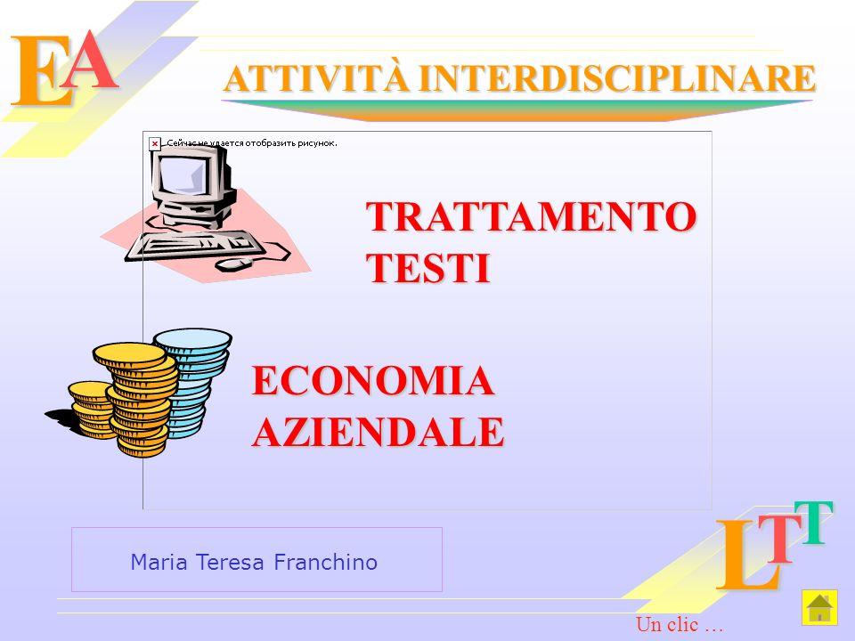 EA TRATTAMENTO TESTI ECONOMIA AZIENDALE ATTIVITÀ INTERDISCIPLINARE T T L Maria Teresa Franchino Un clic …
