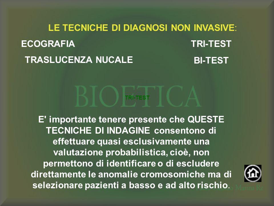 LE TECNICHE DI DIAGNOSI NON INVASIVE: TRASLUCENZA NUCALE TRI-TEST BI-TEST E' importante tenere presente che QUESTE TECNICHE DI INDAGINE consentono di