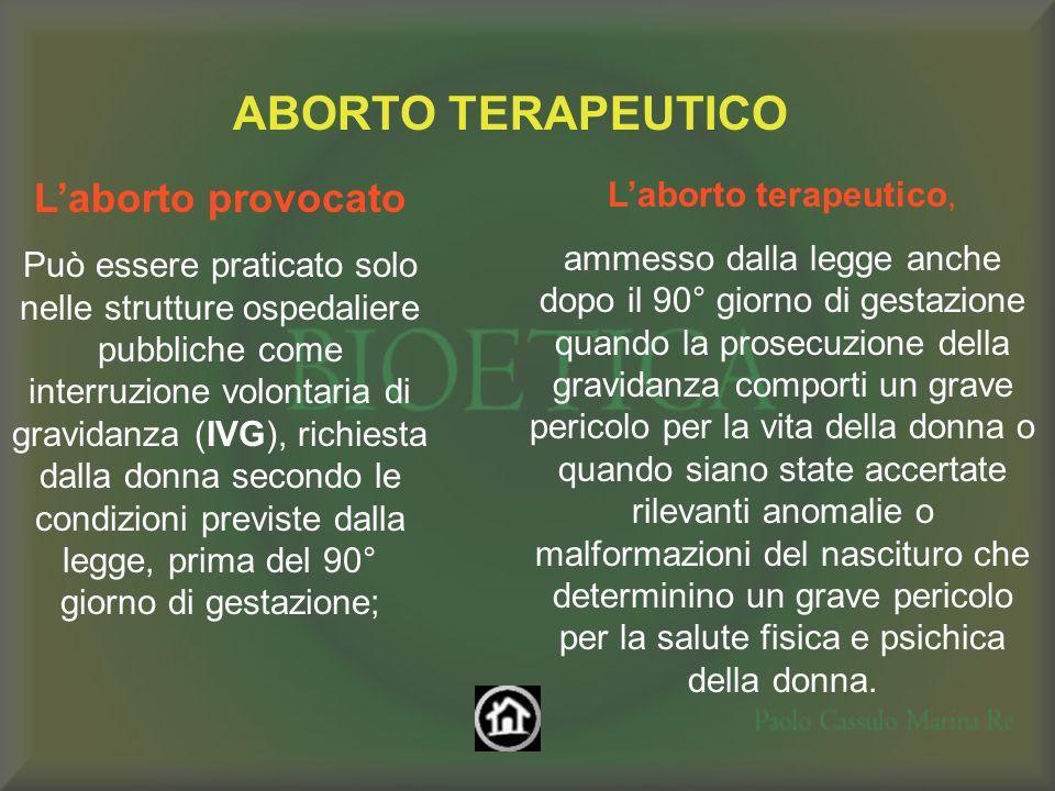 ABORTO TERAPEUTICO Laborto provocato Può essere praticato solo nelle strutture ospedaliere pubbliche come interruzione volontaria di gravidanza (IVG),