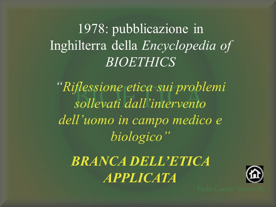 1978: pubblicazione in Inghilterra della Encyclopedia of BIOETHICS Riflessione etica sui problemi sollevati dallintervento delluomo in campo medico e