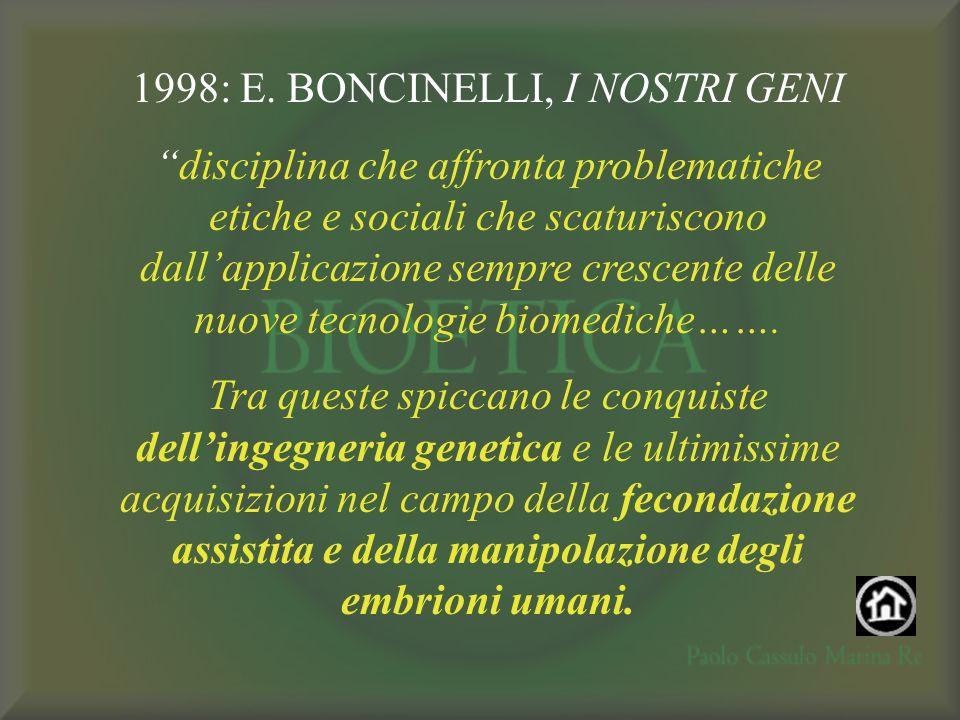 1998: E. BONCINELLI, I NOSTRI GENI disciplina che affronta problematiche etiche e sociali che scaturiscono dallapplicazione sempre crescente delle nuo