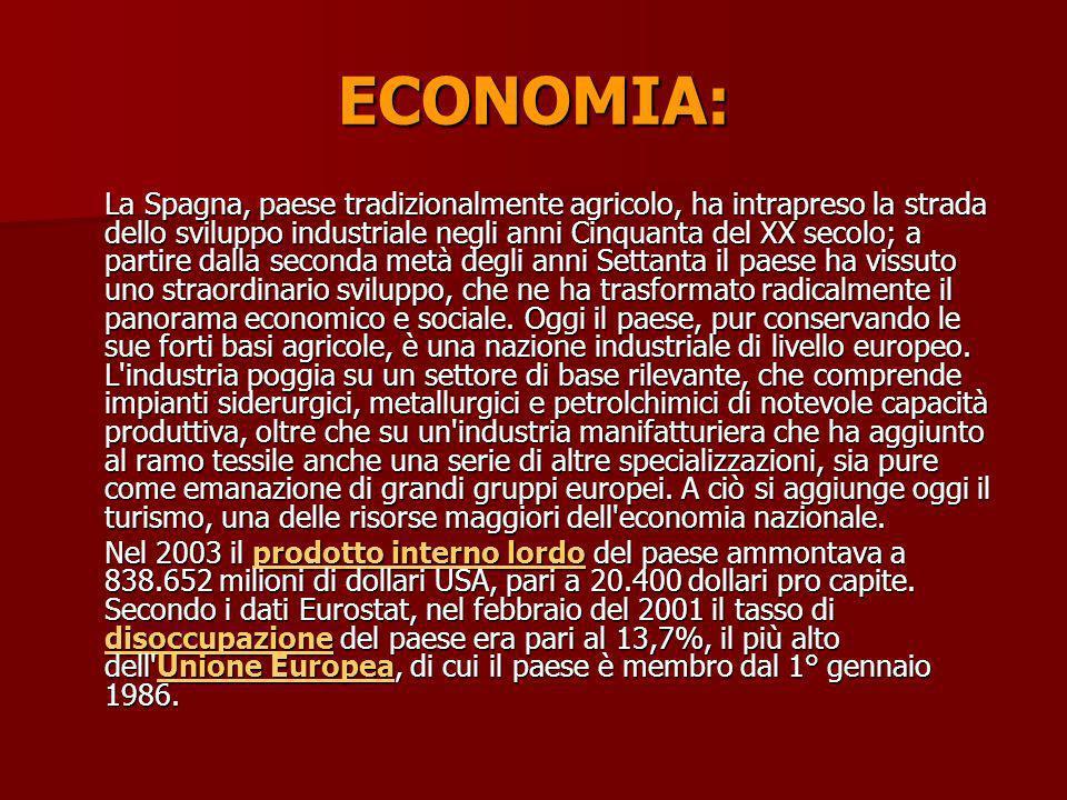 ECONOMIA: La Spagna, paese tradizionalmente agricolo, ha intrapreso la strada dello sviluppo industriale negli anni Cinquanta del XX secolo; a partire