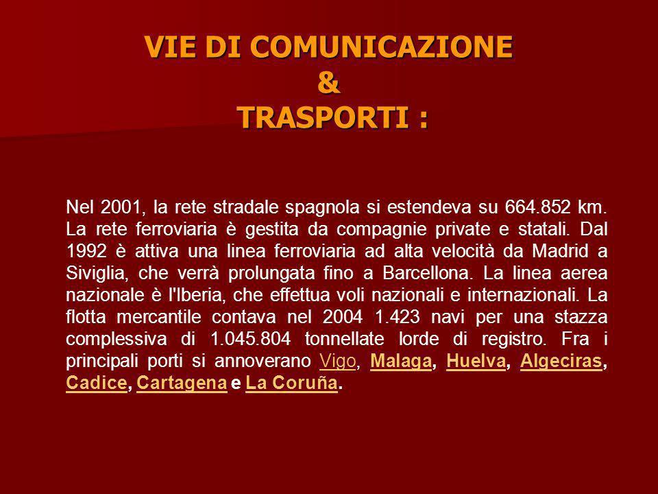 VIE DI COMUNICAZIONE & TRASPORTI : Nel 2001, la rete stradale spagnola si estendeva su 664.852 km. La rete ferroviaria è gestita da compagnie private