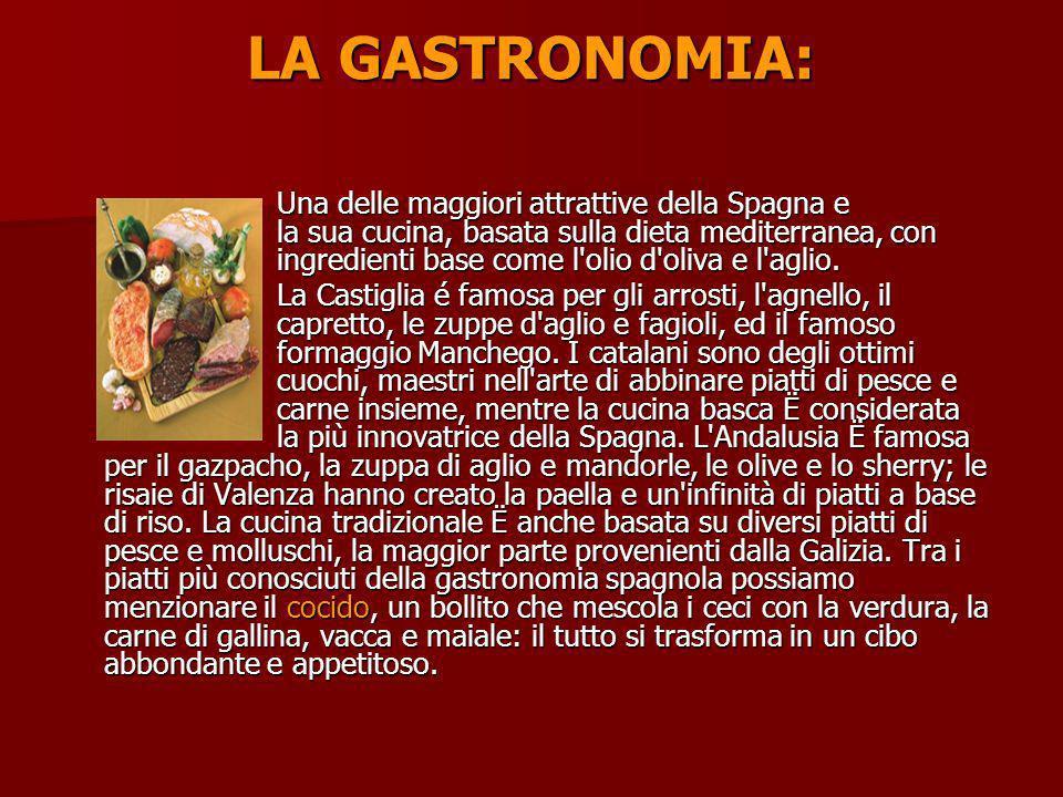 LA GASTRONOMIA: Una delle maggiori attrattive della Spagna e la sua cucina, basata sulla dieta mediterranea, con ingredienti base come l'olio d'oliva