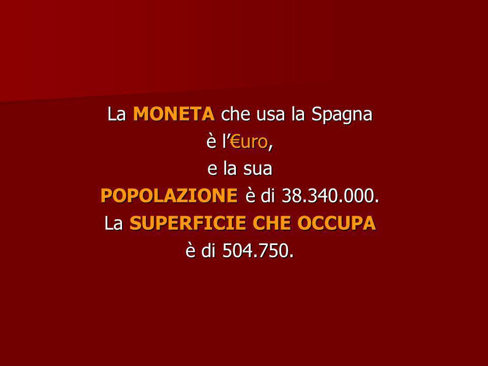 La MONETA che usa la Spagna è luro, e la sua POPOLAZIONE è di 38.340.000. La SUPERFICIE CHE OCCUPA è di 504.750.