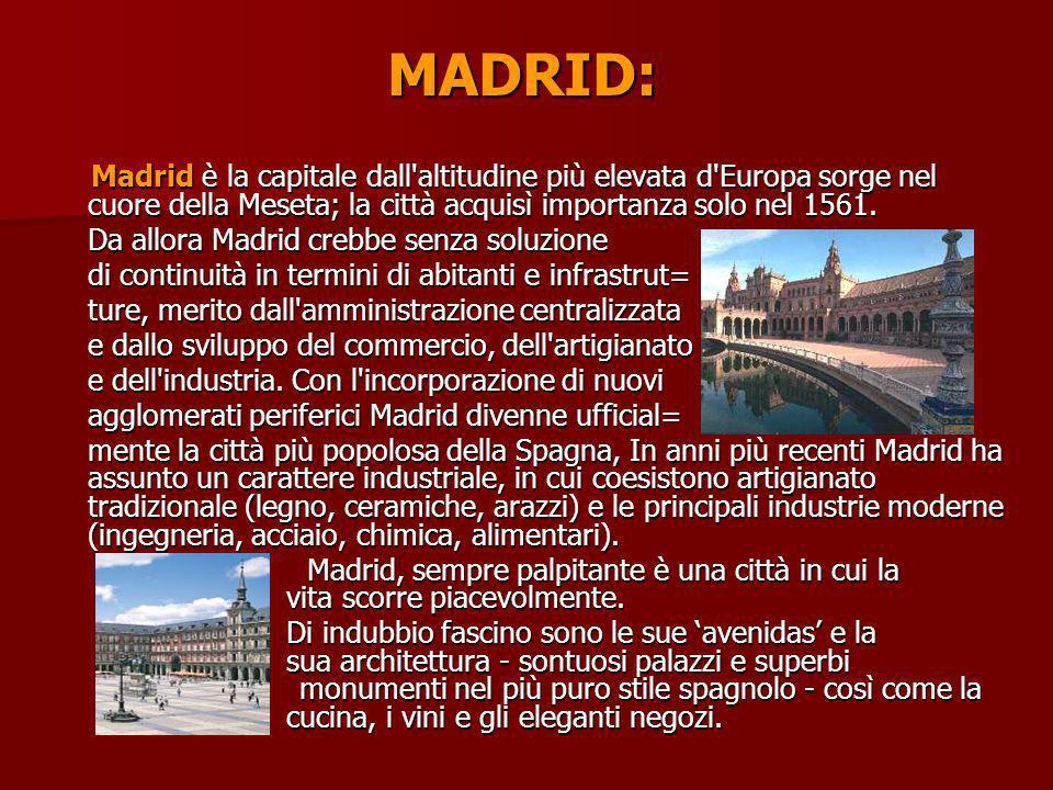 MADRID: Madrid è la capitale dall'altitudine più elevata d'Europa sorge nel cuore della Meseta; la città acquisì importanza solo nel 1561. Madrid è la
