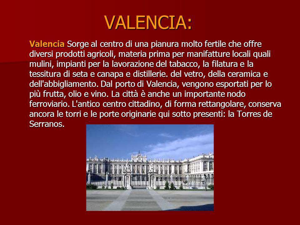 VALENCIA: Valencia Sorge al centro di una pianura molto fertile che offre diversi prodotti agricoli, materia prima per manifatture locali quali mulini