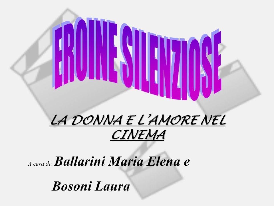 LA DONNA E LAMORE NEL CINEMA A cura di: Ballarini Maria Elena e Bosoni Laura