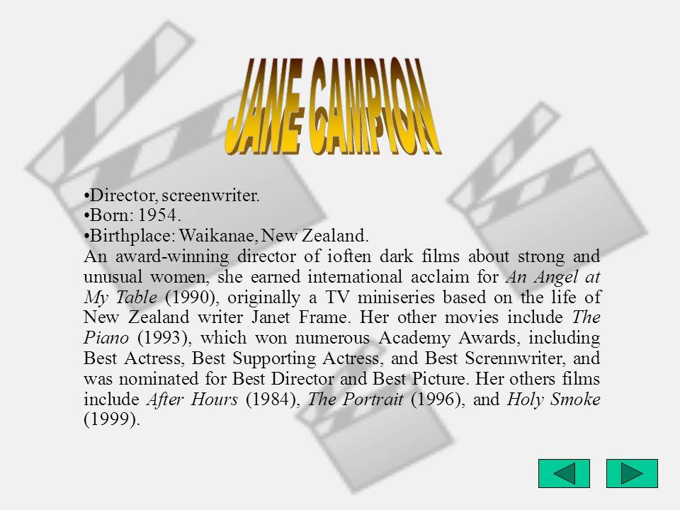 Director, screenwriter. Born: 1954. Birthplace: Waikanae, New Zealand. An award-winning director of ioften dark films about strong and unusual women,