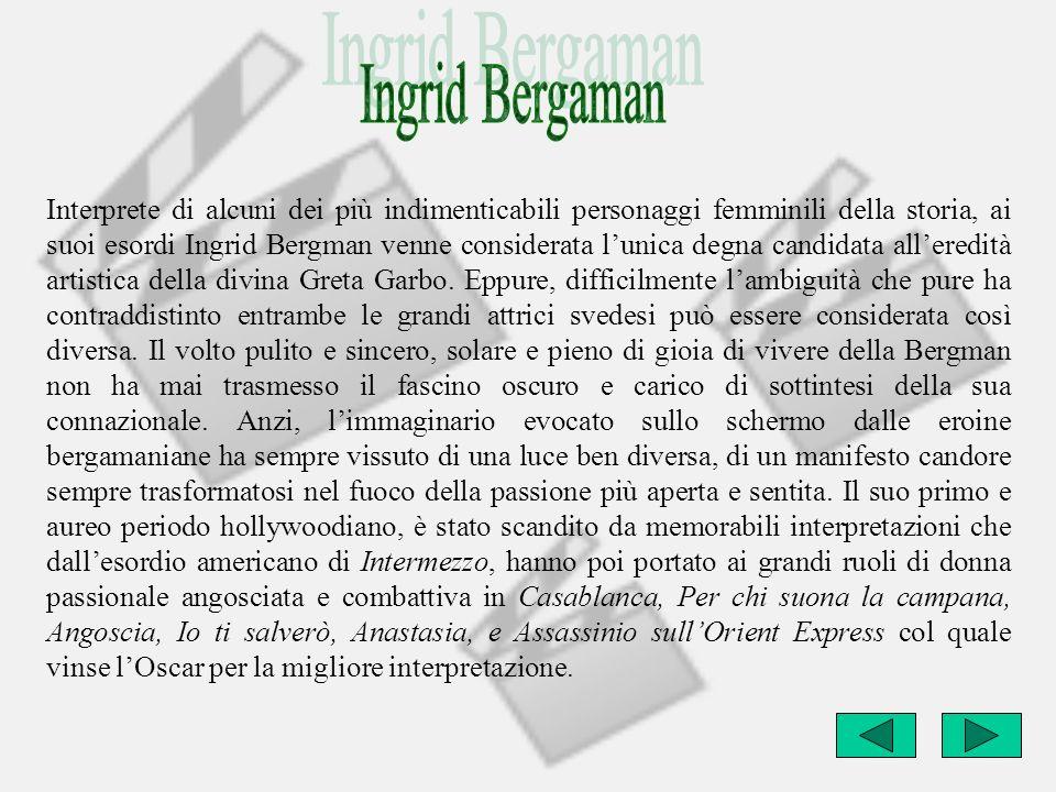 Interprete di alcuni dei più indimenticabili personaggi femminili della storia, ai suoi esordi Ingrid Bergman venne considerata lunica degna candidata
