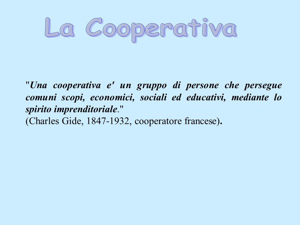 Una cooperativa e un gruppo di persone che persegue comuni scopi, economici, sociali ed educativi, mediante lo spirito imprenditoriale. (Charles Gide, 1847-1932, cooperatore francese).