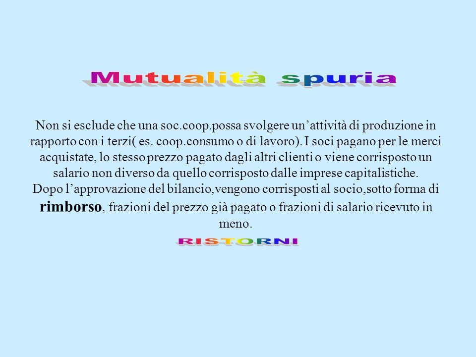 Non si esclude che una soc.coop.possa svolgere unattività di produzione in rapporto con i terzi( es.