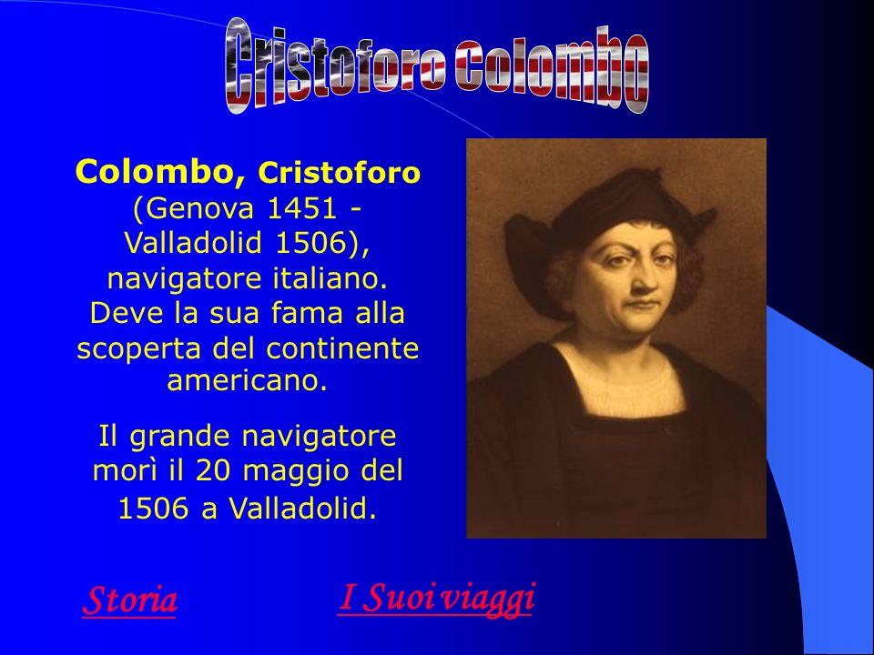 Colombo, Cristoforo (Genova 1451 - Valladolid 1506), navigatore italiano. Deve la sua fama alla scoperta del continente americano. Il grande navigator