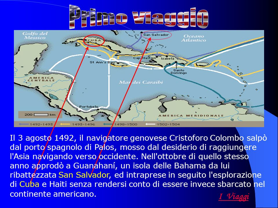 Il 3 agosto 1492, il navigatore genovese Cristoforo Colombo salpò dal porto spagnolo di Palos, mosso dal desiderio di raggiungere l Asia navigando verso occidente.