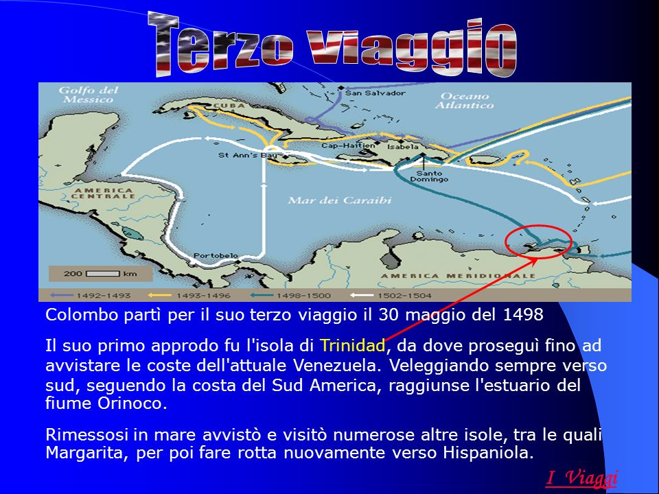 Colombo partì per il suo terzo viaggio il 30 maggio del 1498 Il suo primo approdo fu l isola di Trinidad, da dove proseguì fino ad avvistare le coste dell attuale Venezuela.