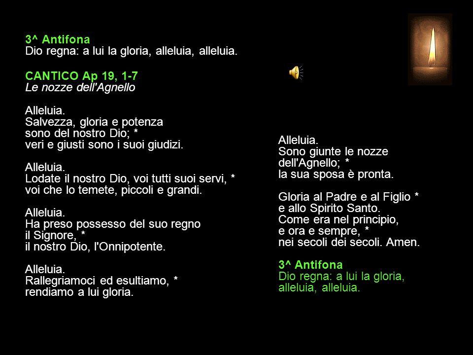 3^ Antifona Dio regna: a lui la gloria, alleluia, alleluia.