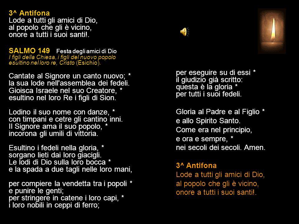 2^ Antifona Santi del Signore, benedite il Signore in eterno.