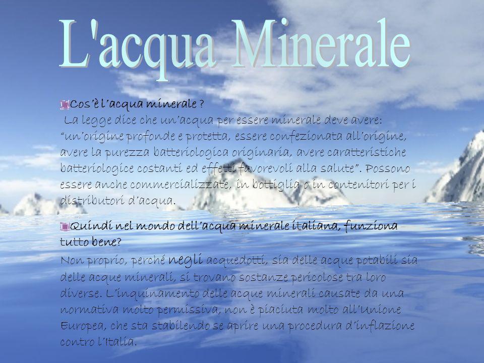 Cosè lacqua minerale ? La legge dice che unacqua per essere minerale deve avere: unorigine profonde e protetta, essere confezionata allorigine, avere