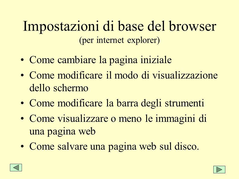 Impostazioni di base del browser (per internet explorer) Come cambiare la pagina iniziale Come modificare il modo di visualizzazione dello schermo Com
