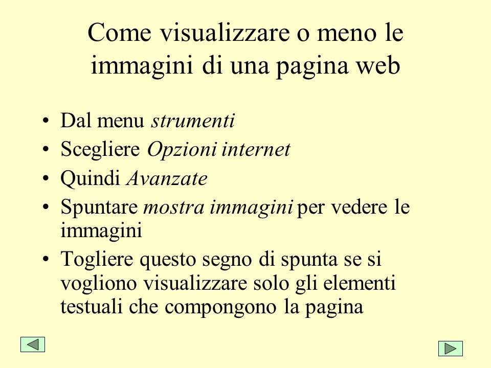 Come visualizzare o meno le immagini di una pagina web Dal menu strumenti Scegliere Opzioni internet Quindi Avanzate Spuntare mostra immagini per vede