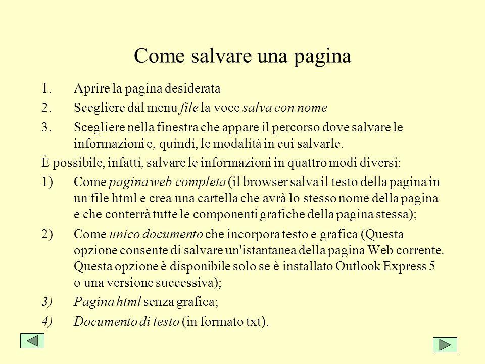 Come salvare una pagina 1.Aprire la pagina desiderata 2.Scegliere dal menu file la voce salva con nome 3.Scegliere nella finestra che appare il percor