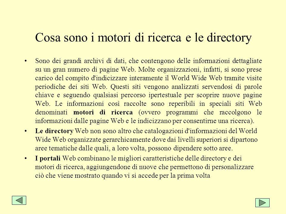 Cosa sono i motori di ricerca e le directory Sono dei grandi archivi di dati, che contengono delle informazioni dettagliate su un gran numero di pagin