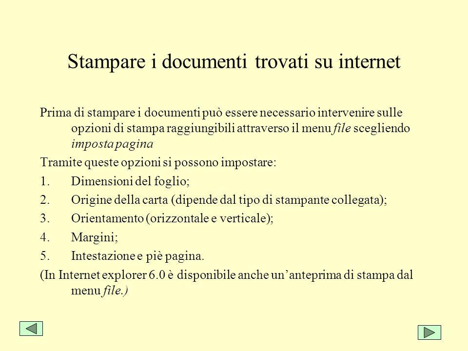 Stampare i documenti trovati su internet Prima di stampare i documenti può essere necessario intervenire sulle opzioni di stampa raggiungibili attrave