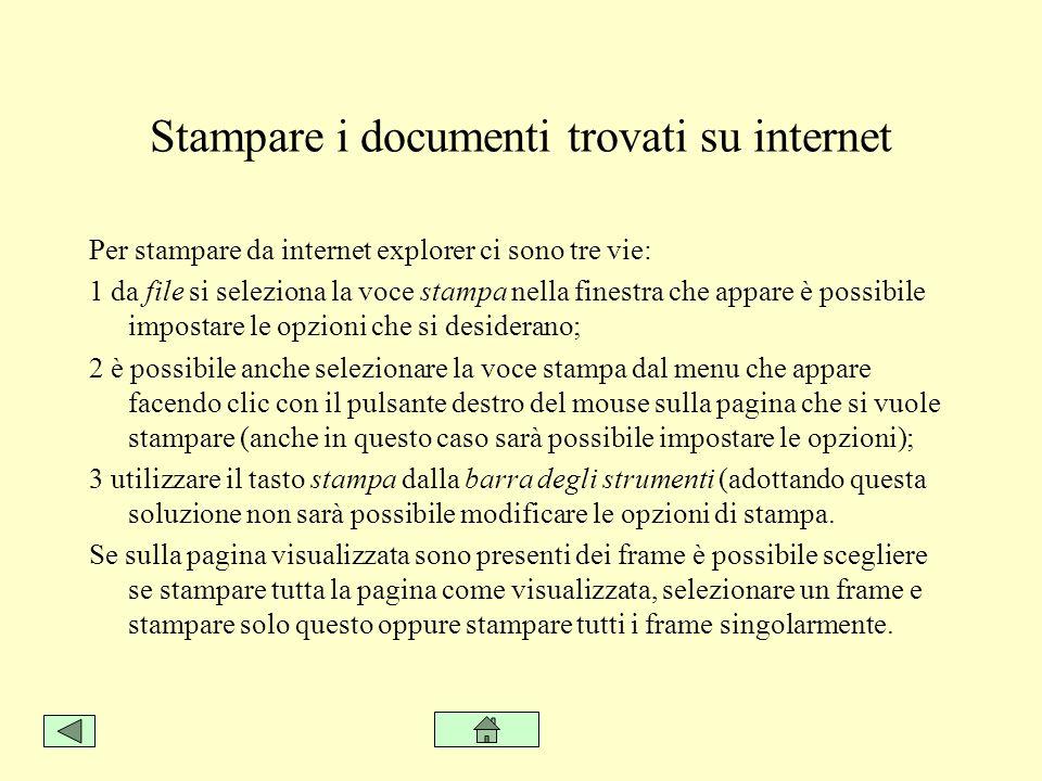 Stampare i documenti trovati su internet Per stampare da internet explorer ci sono tre vie: 1 da file si seleziona la voce stampa nella finestra che a