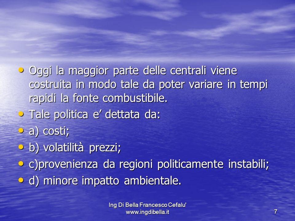 Ing Di Bella Francesco Cefalu' www.ingdibella.it7 Oggi la maggior parte delle centrali viene costruita in modo tale da poter variare in tempi rapidi l