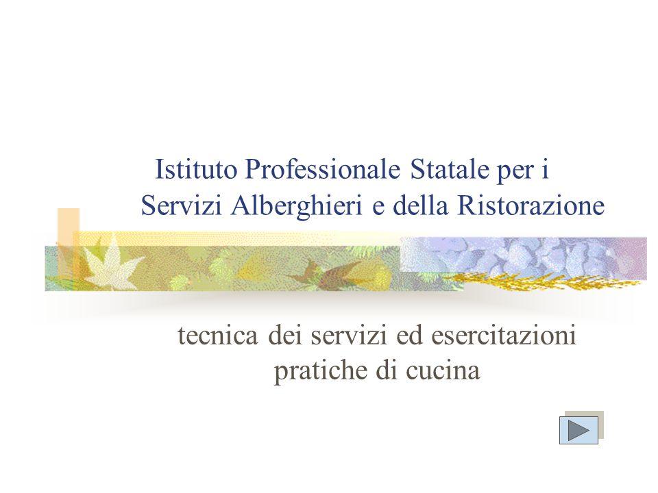 Istituto Professionale Statale per i Servizi Alberghieri e della Ristorazione tecnica dei servizi ed esercitazioni pratiche di cucina