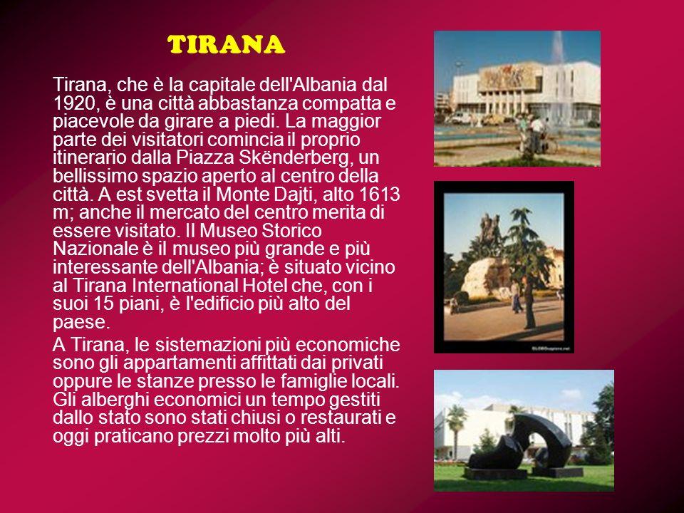 TIRANA Tirana, che è la capitale dell'Albania dal 1920, è una città abbastanza compatta e piacevole da girare a piedi. La maggior parte dei visitatori