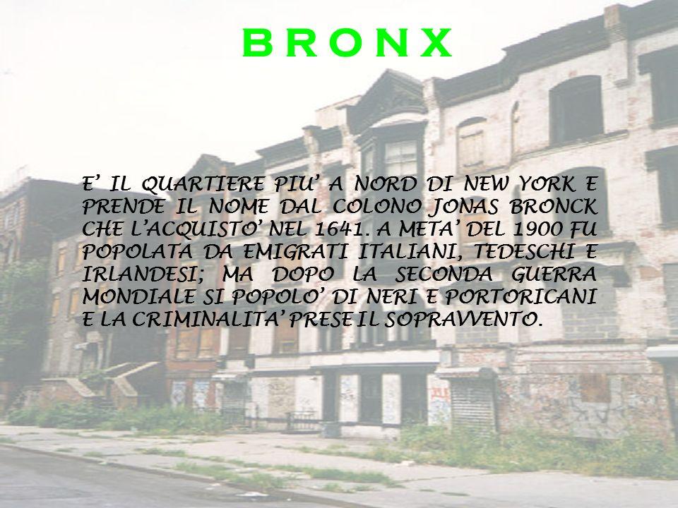 B R O N X E IL QUARTIERE PIU A NORD DI NEW YORK E PRENDE IL NOME DAL COLONO JONAS BRONCK CHE LACQUISTO NEL 1641. A META DEL 1900 FU POPOLATA DA EMIGRA
