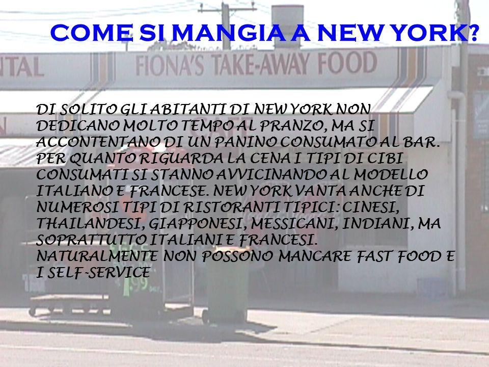 COME SI MANGIA A NEW YORK? DI SOLITO GLI ABITANTI DI NEW YORK NON DEDICANO MOLTO TEMPO AL PRANZO, MA SI ACCONTENTANO DI UN PANINO CONSUMATO AL BAR. PE