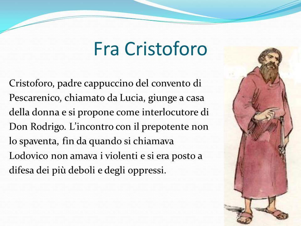 Fra Cristoforo Cristoforo, padre cappuccino del convento di Pescarenico, chiamato da Lucia, giunge a casa della donna e si propone come interlocutore