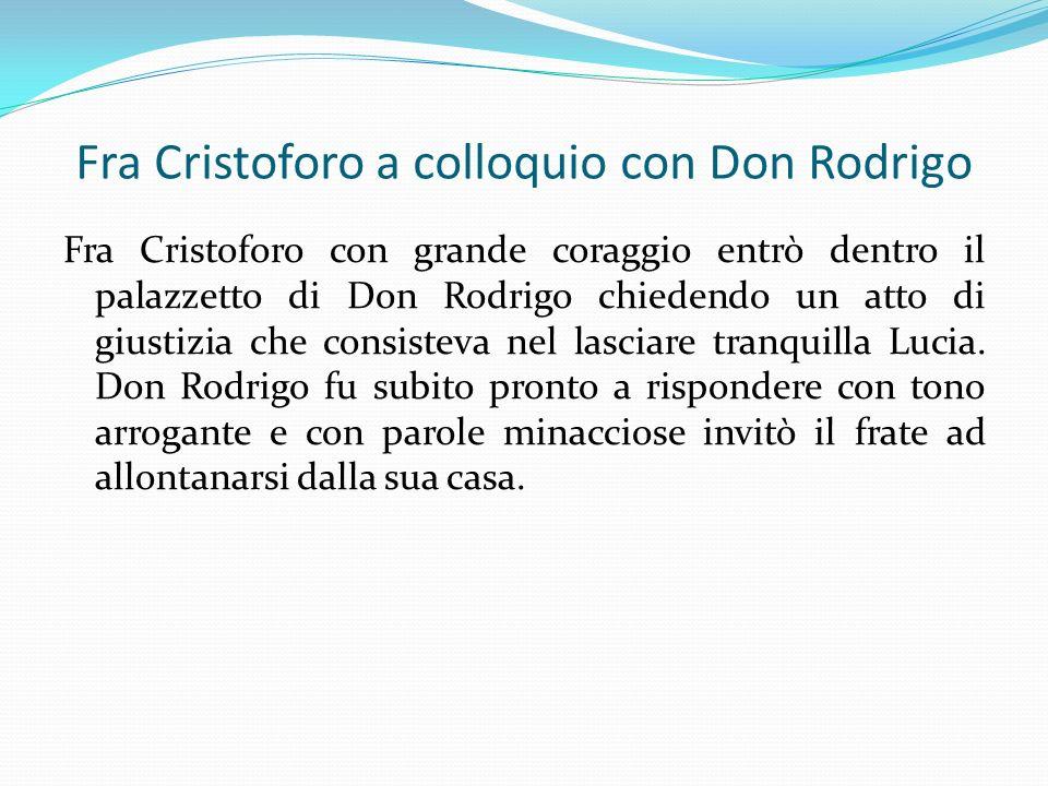 Fra Cristoforo con grande coraggio entrò dentro il palazzetto di Don Rodrigo chiedendo un atto di giustizia che consisteva nel lasciare tranquilla Luc
