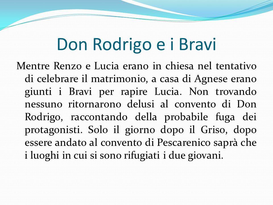 Don Rodrigo e i Bravi Mentre Renzo e Lucia erano in chiesa nel tentativo di celebrare il matrimonio, a casa di Agnese erano giunti i Bravi per rapire
