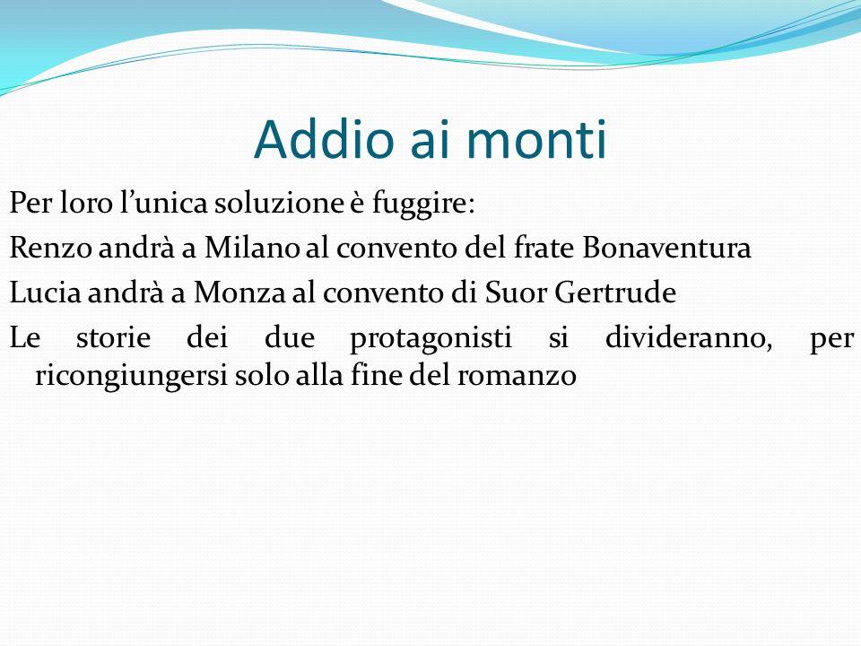 Per loro lunica soluzione è fuggire: Renzo andrà a Milano al convento del frate Bonaventura Lucia andrà a Monza al convento di Suor Gertrude Le storie