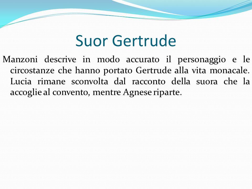 Manzoni descrive in modo accurato il personaggio e le circostanze che hanno portato Gertrude alla vita monacale. Lucia rimane sconvolta dal racconto d