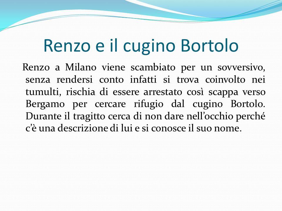 Renzo e il cugino Bortolo Renzo a Milano viene scambiato per un sovversivo, senza rendersi conto infatti si trova coinvolto nei tumulti, rischia di es