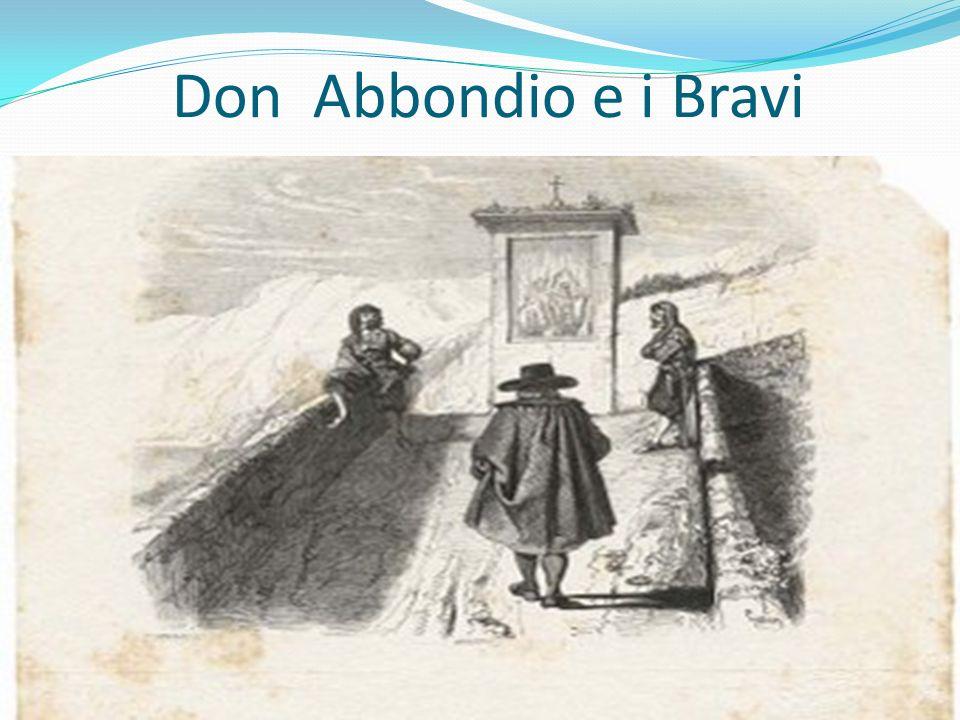 La passeggiata di Don Abbondio 7 novembre 1628 Mentre Don Abbondio passeggiava, leggendo il suo breviario, lincontro con i Bravi sconvolge la sua esistenza tranquilla.