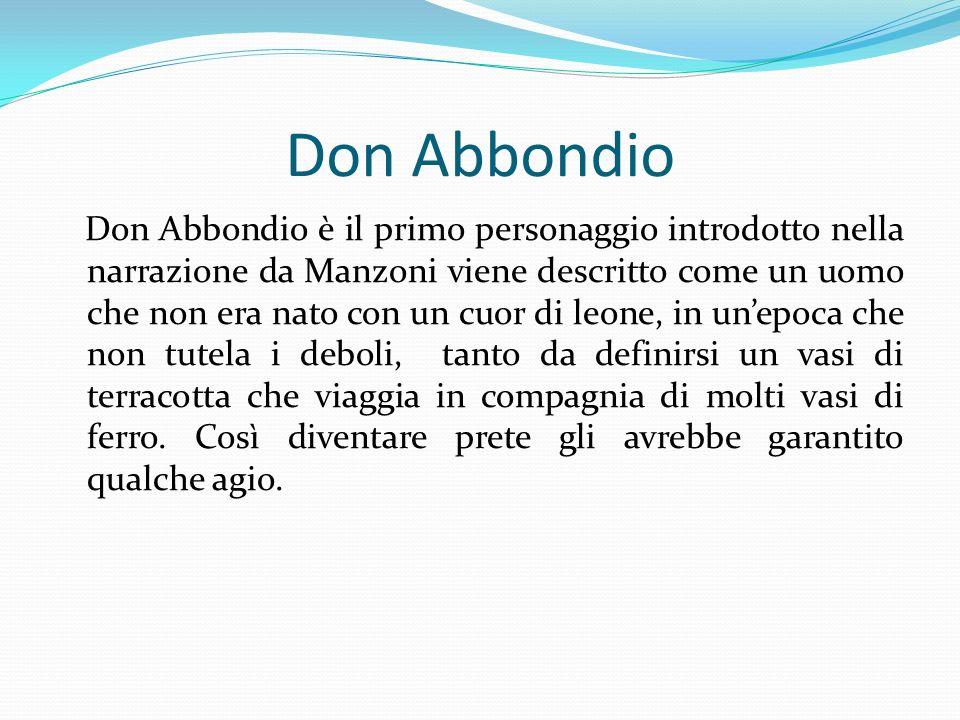 Don Abbondio è il primo personaggio introdotto nella narrazione da Manzoni viene descritto come un uomo che non era nato con un cuor di leone, in unep