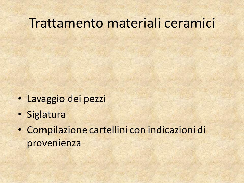 Trattamento materiali ceramici Lavaggio dei pezzi Siglatura Compilazione cartellini con indicazioni di provenienza