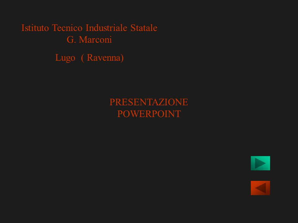 Istituto Tecnico Industriale Statale G. Marconi Lugo ( Ravenna) PRESENTAZIONE POWERPOINT