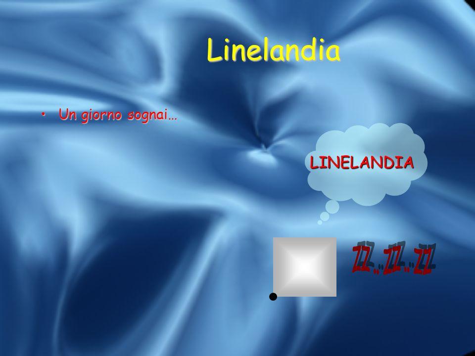 Linelandia Un giorno sognai…Un giorno sognai… LINELANDIA